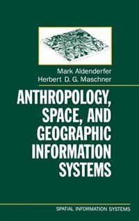 Book Anthropology, Space, and Geographic Information Systems by Mark Aldenderfer