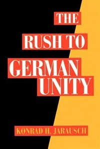 Book The Rush to German Unity by Konrad H. Jarausch