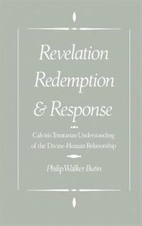 Book Revelation, Redemption, and Response: Calvins Trinitarian Understanding of the Divine-Human… by Philip Walker Butin