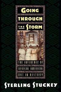 Book Going through the Storm: The Influence of African American Art in History by Sterling Stuckey