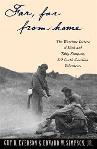 "Book ""Far, Far From Home"": The Wartime Letters of Dick and Tally Simpson, Third South Carolina Volunteers by Dick Simpson"