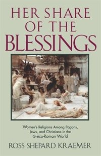 Her Share of the Blessings: Womens Religions among Pagans, Jews, and Christians in the Greco-Roman…
