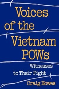 Book Voices of the Vietnam POWs: Witnesses to Their Fight by Craig Howes