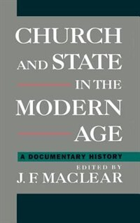 Book Church and State in the Modern Age: A Documentary History by J.F. Maclear