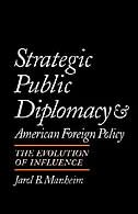 Book Strategic Public Diplomacy and American Foreign Policy: The Evolution of Influence by Jarol B. Manheim