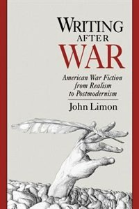 Book Writing After War: American War Fiction from Realism to Postmodernism by John Limon