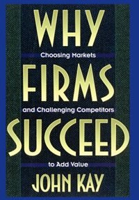 Book Why Firms Succeed by John Kay