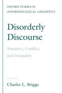 Book Disorderly Discourse: Narrative, Conflict, and Inequality by Charles Briggs