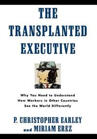 Book The Transplanted Executive: Why You Need to Understand How Workers in Other Countries See the World… by P. Christopher Earley