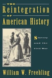 Book The Reintegration of American History: Slavery and the Civil War by William W. Freehling