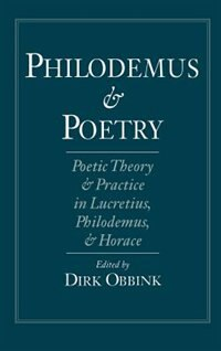 Book Philodemus and Poetry: Poetic Theory and Practice in Lucretius, Philodemus and Horace by Dirk Obbink