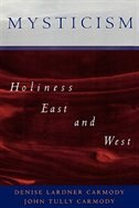 Book Mysticism: Holiness East and West by Denise Lardner Carmody
