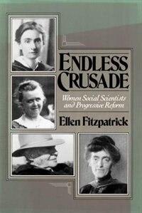 Endless Crusade: Women Social Scientists and Progressive Reform