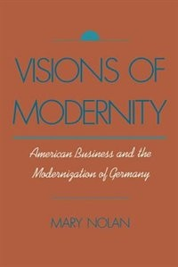 Book Visions of Modernity: American Business and the Modernization of Germany by Mary Nolan