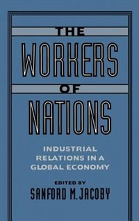 Book The Workers of Nations: Industrial Relations in a Global Economy by Sanford M. Jacoby