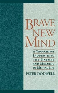 Book Brave New Mind: A Thoughtful Inquiry into the Nature and Meaning of Mental Life by Peter Dodwell