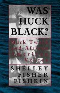 Book Was Huck Black?: Mark Twain and African-American Voices by Shelley Fisher Fishkin