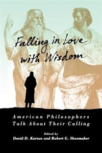 Book Falling in Love with Wisdom: American Philosophers Talk About Their Calling by David D. Karnos