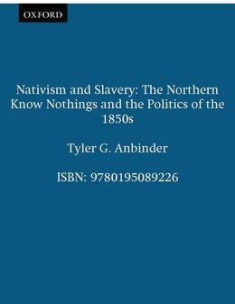 Book Nativism and Slavery: The Northern Know Nothings and the Politics of the 1850s by Tyler G. Anbinder