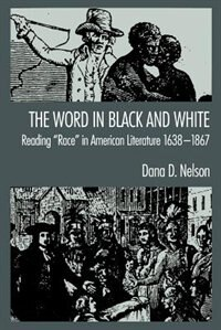 Book The Word in Black and White: Reading Race in American Literature, 1638-1867 by Dana D. Nelson