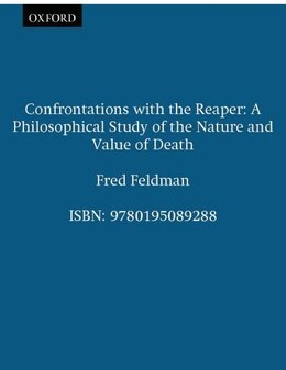 Book Confrontations with the Reaper: A Philosophical Study of the Nature and Value of Death by Fred Feldman