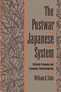 Book The Postwar Japanese System: Cultural Economy and Economic Transformation by William K. Tabb