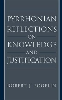 Book Pyrrhonian Reflections on Knowledge and Justification by Robert J. Fogelin