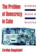 Book The Problem of Democracy in Cuba: Between Vision and Reality by Carollee Bengelsdorf