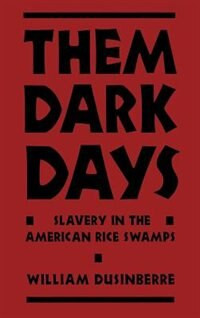 Book Them Dark Days: Slavery in the American Rice Swamps by William Dusinberre