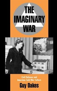 Book The Imaginary War: Civil Defense and American Cold War Culture by Guy Oakes
