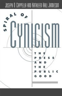 Book Spiral of Cynicism: The Press and the Public Good by Joseph N. Cappella