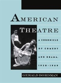 Book American Theatre: A Chronicle of Comedy and Drama, 1930-1969 by Gerald Bordman