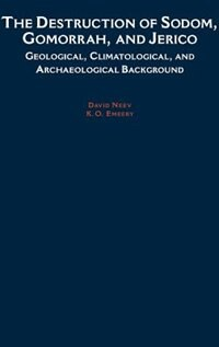 Book The Destruction of Sodom, Gomorrah, and Jericho: Geological, Climatological, and Archaeological… by David Neev