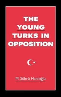 Book The Young Turks in Opposition by M. Sukru Hanioglu
