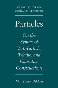 Book Particles: On the Syntax of Verb-Particle, Triadic, and Causative Constructions by Marcel den Dikken
