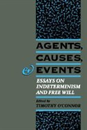 Book Agents, Causes, and Events: Essays on Indeterminism and Free Will by Timothy OConnor