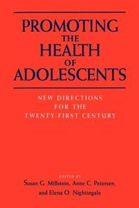 Book Promoting the Health of Adolescents: New Directions for the Twenty-first Century by Susan G. Millstein
