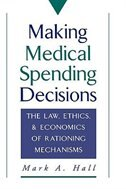 Book Making Medical Spending Decisions: The Law, Ethics, and Economics of Rationing Mechanisms by Mark A. Hall