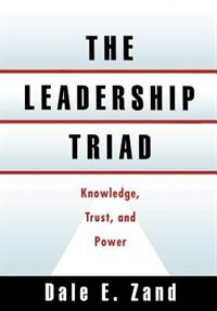 Book The Leadership Triad: Knowledge, Trust, and Power by Dale E. Zand