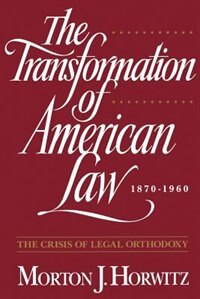 Book The Transformation of American Law, 1870-1960: The Crisis of Legal Orthodoxy by Morton J. Horwitz