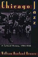 Chicago Jazz: A Cultural History, 1904-1930 by William Howland Kenney