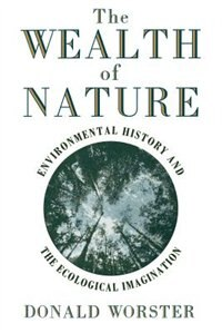 Book The Wealth of Nature: Environmental History and the Ecological Imagination by Donald Worster