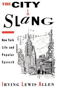 Book The City in Slang: New York Life and Popular Speech by Irving Lewis Allen