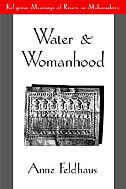 Book Water and Womanhood: Religious Meanings of Rivers in Maharashtra by Anne Feldhaus