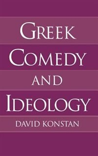 Book Greek Comedy and Ideology by David Konstan