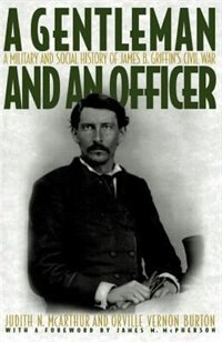 Book A Gentleman and an Officer: A Military and Social History of James B. Griffins Civil War by Judith N. McArthur