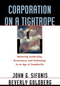 Book Corporation on a Tightrope: Balancing Leadership, Governance, and Technology in an Age of Complexity by John G. Sifonis