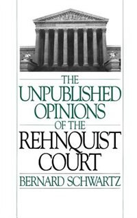 Book The Unpublished Opinions of the Rehnquist Court: Unpublished Opinions Of The Re by Bernard Schwartz