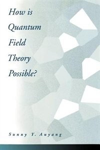 Book How Is Quantum Field Theory Possible? by Sunny Y. Auyang