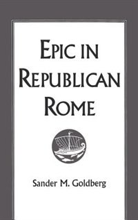 Book Epic in Republican Rome by Sander M. Goldberg